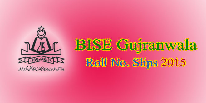 BISE Gujranwala Roll No. Slips 2015