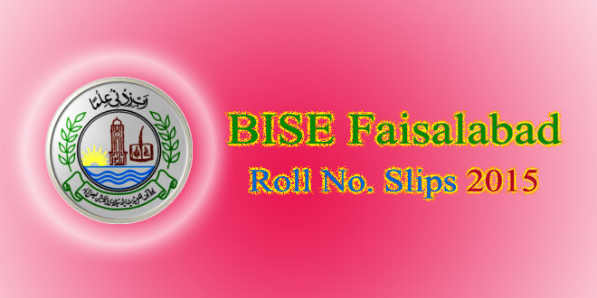 BISE Faisalabad Roll No. Slips 2015