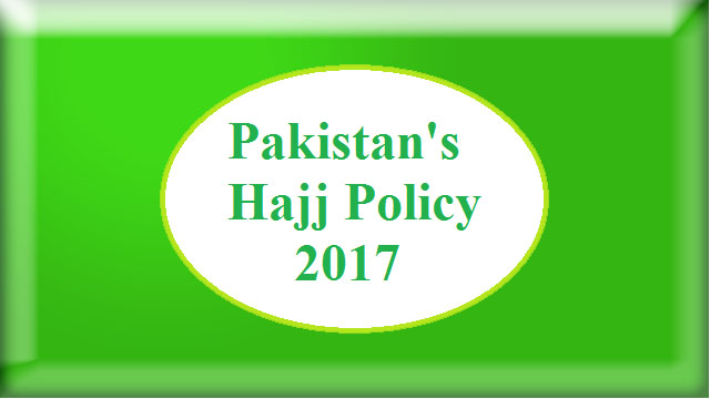 Hajj Policy 2017 announced, Hajj Packages, Dues, Application Form